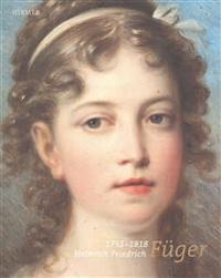 Heinrich Friedrich Fueger 1751-1818: Zwischen Genie Und Akademie/Between Genius and the Academy