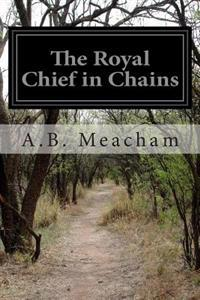 The Royal Chief in Chains