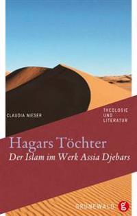 Hagars Tochter: Der Islam Im Werk Assia Djebars