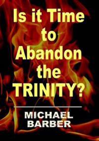 Is it Time to Abandon the Trinity?
