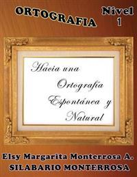 Ortografia Nivel 1: Hacia Una Ortografia Espontanea y Natural.