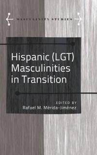 Hispanic Lgt Masculinities in Transition