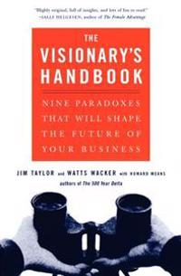 Visionary's Handbook: Nine Paradoxes That Will Shape the Future of Your Business