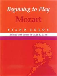 Beginning to Play Mozart: Piano Solo