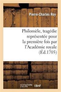 Philomele, Tragedie Representee Pour La Premiere Fois Par L'Academie Royale de Musique