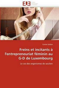 Freins Et Incitants � l'Entrepreneuriat F�minin Au G-D de Luxembourg