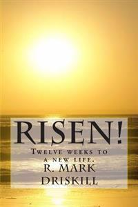 Risen!: Twelve Weeks to a New Life.