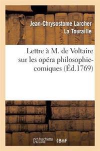 Lettre A M. de Voltaire Sur Les Opera Philosophi-Comiques.