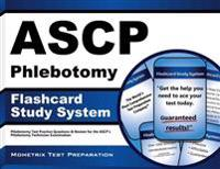 Ascp Phlebotomy Exam Flashcard Study System: Phlebotomy Test Practice Questions and Review for the Ascp's Phlebotomy Technician Examination