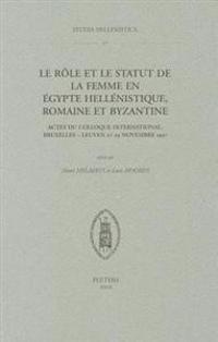 Le Role Et le Statut de la Femme En Egypte Hellenistique, Romaine Et Byzantine: Actes Du Colloque International, Bruxelles - Leuven 27-29 Novembre 199