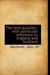The Land Question, with Particular Reference to England and Scotland