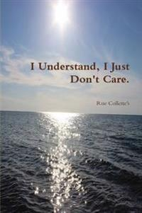 I Understand, I Just Don't Care.