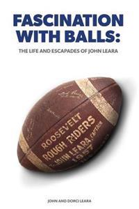 Fascination with Balls: The Life and Escapades of John Leara