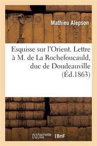 Esquisse Sur l'Orient. Lettre � M. de la Rochefoucauld, Duc de Doudeauville, Sur La Gr�ce Actuelle