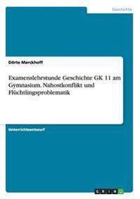 Examenslehrstunde Geschichte Gk 11 Am Gymnasium. Nahostkonflikt Und Fluchtlingsproblematik