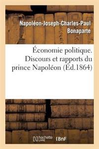 Economie Politique. Discours Et Rapports Du Prince Napoleon