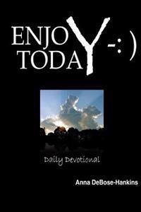 Enjoy Today: 365 Empowerment Devotional