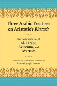 Three Arabic Treatises on Aristole's Rhetoric