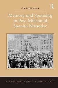 Memory and Spatiality in Post-Millennial Spanish Narrative