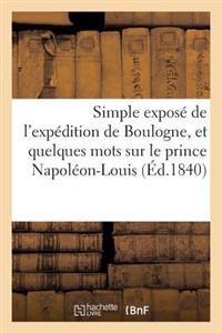 Simple Expos� de l'Exp�dition de Boulogne, Et Quelques Mots Sur Le Prince Napol�on-Louis