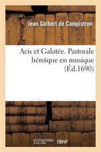 Acis Et Galatee. Pastorale Heroique En Musique, Representee Pour La Premiere Fois Dans Le Chateau