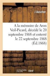 a la Memoire de Aron Veil-Picard, Decede Le 20 Septembre 1868 Et Enterre Le 22 Septembre 1868