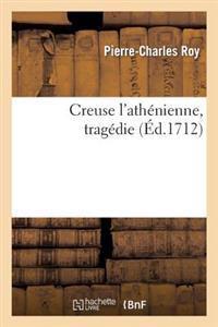Creuse L'Athenienne, Tragedie, Representee Pour La Premiere Fois Par L'Academie Royale de Musique