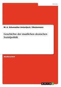 Geschichte Der Staatlichen Deutschen Sozialpolitik