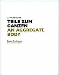 AFF Architekten. Teile zum Ganzen/  AFF Architects: An Aggregate Body