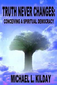 Truth Never Changes: Conceiving a Spiritual Democracy