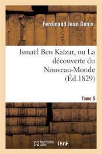 Ismael Ben Kaizar, Ou La Decouverte Du Nouveau-Monde. Tome 5
