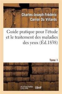 Guide Pratique Pour L Etude Et Le Traitement Des Maladies Des Yeux, Tome 1