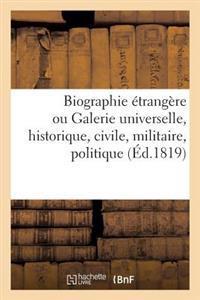 Biographie  trang re Ou Galerie Universelle, Historique, Civile, Militaire, Politique Et Litt raire