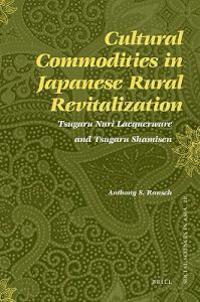 Cultural Commodities in Japanese Rural Revitalization: Tsugaru Nuri Lacquerware and Tsugaru Shamisen