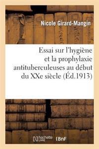 Essai Sur L'Hygiene Et La Prophylaxie Antituberculeuses Au Debut Du Xxe Siecle