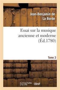 Essai Sur La Musique Ancienne Et Moderne. Tome 4