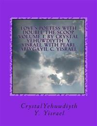 Love's Poetess with Double the Scoop, Volume 1, by Crystal Yehuwdiyth y Yisrael