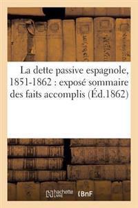 La Dette Passive Espagnole, 1851-1862: Expose Sommaire Des Faits Accomplis Des Le Commencement