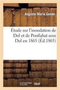 Etude Sur L'Inondation de Dol Et de Pontlabat Sous Dol En 1865