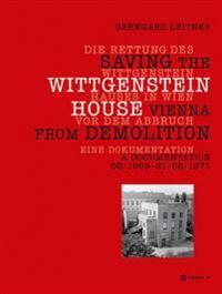 Die Rettung Des Wittgenstein Hauses in Wien Vor Dem Abbruch /Saving the Wittgenstein House Vienna from Demolition