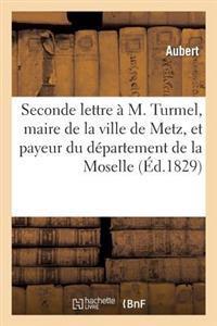 Seconde Lettre � M. Turmel, Maire de la Ville de Metz, Et Payeur Du D�partement de la Moselle