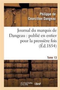 Journal Du Marquis de Dangeau: Publie En Entier Pour La Premiere Fois. Tome 13