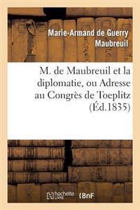 M. de Maubreuil Et La Diplomatie, Ou Adresse Au Congres de Toeplitz