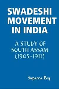 Swadeshi Movement in India A Study of South Assam (1905-1911)