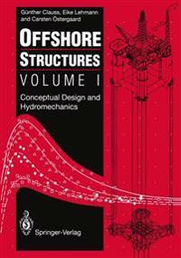 Offshore Structures: Volume I: Conceptual Design and Hydromechanics