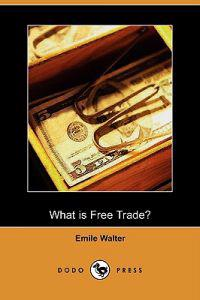 "What Is Free Trade? an Adaptation of Frederic Bastiat's ""Sophismes Econimiques"""