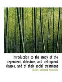 Introduction to the Study of the Dependent, Defective, and Delinquent Classes, and of Their Social T
