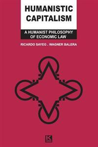 Humanistic Capitalism: A Humanist Philosophy of Economic Law