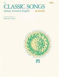 Classic Songs -- Italian, French & English: High Voice (French, Italian, English Language Edition)