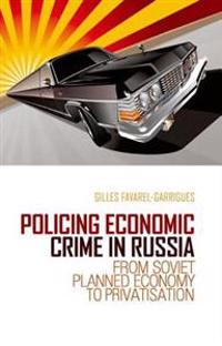 Policing Economic Crime in Russia: From Soviet Planned Economy to Capitalism